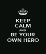 KEEP CALM AND BE YOUR OWN HERO - Personalised Poster A4 size