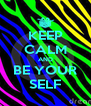 KEEP CALM AND BE YOUR SELF - Personalised Poster A4 size