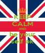 KEEP CALM AND be your self ok - Personalised Poster A4 size