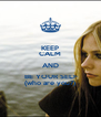 KEEP CALM AND  BE YOUR SELF (who are you?) - Personalised Poster A4 size