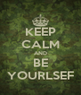 KEEP CALM AND BE YOURLSEF - Personalised Poster A4 size