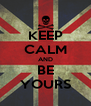 KEEP CALM AND BE YOURS - Personalised Poster A4 size