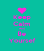 Keep Calm And Be Yoursef - Personalised Poster A4 size
