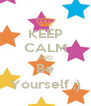 KEEP CALM AND Be Yourself ;) - Personalised Poster A4 size