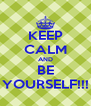 KEEP CALM AND BE YOURSELF!!! - Personalised Poster A4 size