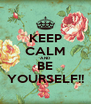 KEEP CALM AND BE YOURSELF!! - Personalised Poster A4 size