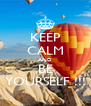 KEEP CALM AND BE YOURSELF !!! - Personalised Poster A4 size