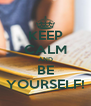 KEEP CALM AND BE YOURSELF! - Personalised Poster A4 size