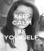 KEEP CALM AND BE YOURSELF. - Personalised Poster A4 size
