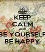KEEP CALM AND BE YOURSELF BE HAPPY - Personalised Poster A4 size