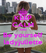 KEEP CALM AND Be yourself ladyjuliette - Personalised Poster A4 size
