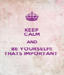KEEP CALM AND BE YOURSELF!! THATS IMPORTANT  - Personalised Poster A4 size