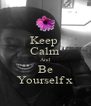 Keep  Calm And Be Yourself x - Personalised Poster A4 size