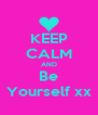 KEEP CALM AND Be Yourself xx - Personalised Poster A4 size