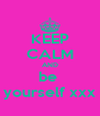 KEEP CALM AND be  yourself xxx - Personalised Poster A4 size