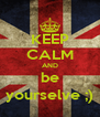 KEEP CALM AND be yourselve ;) - Personalised Poster A4 size
