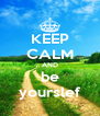 KEEP CALM AND be yourslef - Personalised Poster A4 size