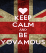 KEEP CALM AND BE YOVAMOUS - Personalised Poster A4 size