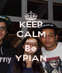 KEEP CALM AND Be YPIAN - Personalised Poster A4 size