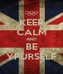 KEEP CALM AND BE YPURSELF - Personalised Poster A4 size
