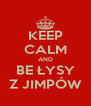 KEEP CALM AND BE ŁYSY Z JIMPÓW - Personalised Poster A4 size