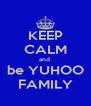KEEP CALM and  be YUHOO FAMILY - Personalised Poster A4 size