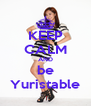 KEEP CALM AND be Yuristable - Personalised Poster A4 size