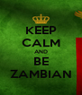 KEEP CALM AND BE ZAMBIAN - Personalised Poster A4 size