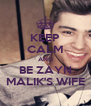 KEEP CALM AND BE ZAYN MALIK'S WIFE - Personalised Poster A4 size