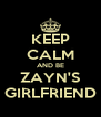 KEEP CALM AND BE ZAYN'S GIRLFRIEND - Personalised Poster A4 size