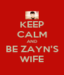 KEEP CALM AND BE ZAYN'S WIFE - Personalised Poster A4 size