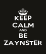 KEEP CALM AND BE ZAYNSTER - Personalised Poster A4 size