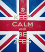 KEEP CALM AND BE ZFEG - Personalised Poster A4 size