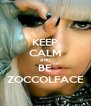 KEEP CALM AND BE ZOCCOLFACE - Personalised Poster A4 size