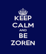 KEEP CALM AND BE ZOREN - Personalised Poster A4 size