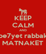KEEP CALM AND be7yet rabbak MATNAKET - Personalised Poster A4 size