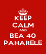 KEEP CALM AND BEA 40 PAHARELE - Personalised Poster A4 size