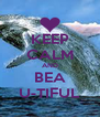 KEEP CALM AND BEA U-TIFUL - Personalised Poster A4 size
