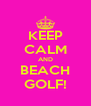 KEEP CALM AND BEACH GOLF! - Personalised Poster A4 size