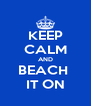 KEEP CALM AND BEACH  IT ON - Personalised Poster A4 size