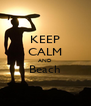KEEP CALM AND Beach  - Personalised Poster A4 size