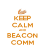 KEEP CALM AND BEACON COMM - Personalised Poster A4 size