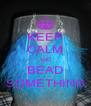 KEEP CALM AND BEAD SOMETHING - Personalised Poster A4 size