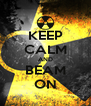 KEEP CALM AND BEAM ON - Personalised Poster A4 size
