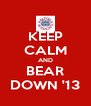 KEEP CALM AND BEAR DOWN '13 - Personalised Poster A4 size