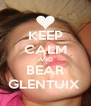 KEEP CALM AND BEAR GLENTUIX  - Personalised Poster A4 size