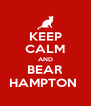 KEEP CALM AND BEAR HAMPTON  - Personalised Poster A4 size