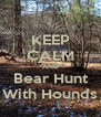 KEEP CALM AND Bear Hunt With Hounds - Personalised Poster A4 size