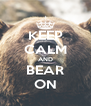 KEEP CALM AND BEAR ON - Personalised Poster A4 size
