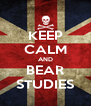 KEEP CALM AND BEAR STUDIES - Personalised Poster A4 size